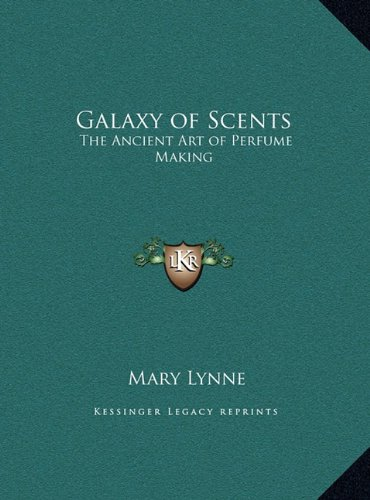 9781169762442: Galaxy of Scents: The Ancient Art of Perfume Making