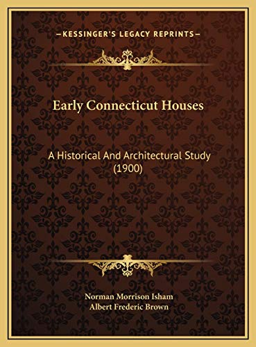 Early Connecticut Houses: A Historical And Architectural Study (1900): Isham, Norman Morrison; ...