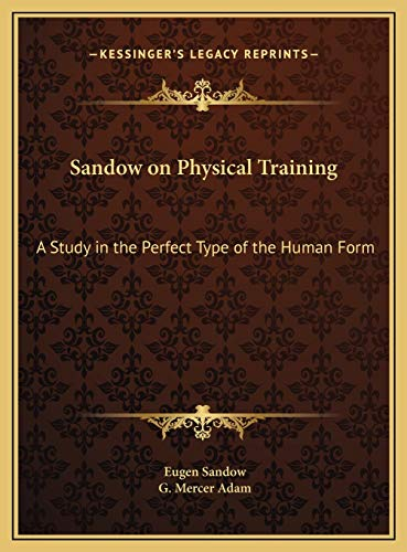 9781169765948: Sandow on Physical Training: A Study in the Perfect Type of the Human Form