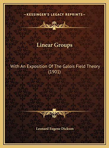 9781169766068: Linear Groups: With an Exposition of the Galois Field Theory (1901) with an Exposition of the Galois Field Theory (1901)