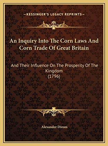 9781169767829: An Inquiry Into The Corn Laws And Corn Trade Of Great Britain: And Their Influence On The Prosperity Of The Kingdom (1796)