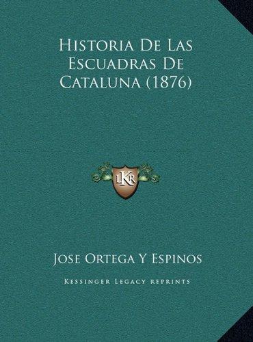 9781169767904: Historia de Las Escuadras de Cataluna (1876) Historia de Las Escuadras de Cataluna (1876)