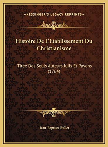 9781169768277: Histoire de L'Etablissement Du Christianisme: Tiree Des Seuls Auteurs Juifs Et Payens (1764)