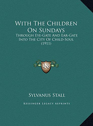 9781169769205: With The Children On Sundays: Through Eye-Gate And Ear-Gate Into The City Of Child-Soul (1911)
