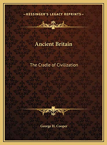 9781169771031: Ancient Britain: The Cradle of Civilization the Cradle of Civilization
