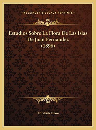 9781169772625: Estudios Sobre La Flora de Las Islas de Juan Fernandez (1896estudios Sobre La Flora de Las Islas de Juan Fernandez (1896) )