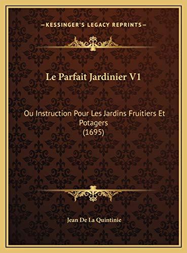 9781169775343: Le Parfait Jardinier V1: Ou Instruction Pour Les Jardins Fruitiers Et Potagers (1695)