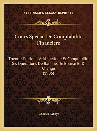 9781169776982: Cours Special De Comptabilite Financiere: Theorie, Pratique, Arithmetique Et Comptabilite Des Operations De Banque, De Bourse Et De Change (1906) (French Edition)