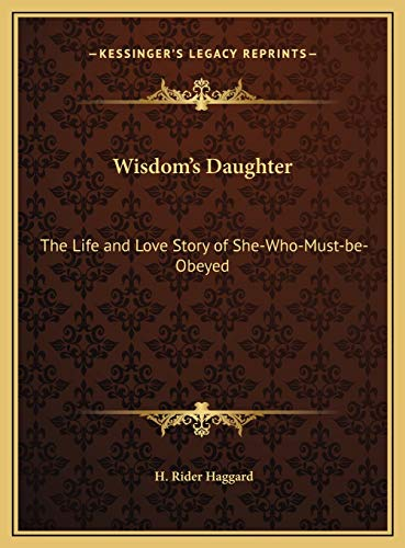 9781169780804: Wisdom's Daughter: The Life and Love Story of She-Who-Must-be-Obeyed