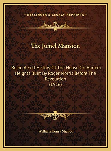 9781169781757: The Jumel Mansion: Being A Full History Of The House On Harlem Heights Built By Roger Morris Before The Revolution (1916)