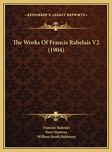 The Works Of Francis Rabelais V2 (1904) (9781169781771) by Francois Rabelais
