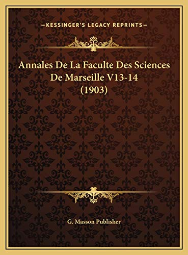 9781169785434: Annales De La Faculte Des Sciences De Marseille V13-14 (1903) (French Edition)