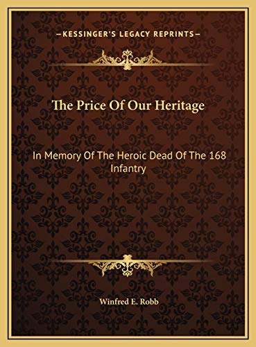 9781169786844: The Price Of Our Heritage: In Memory Of The Heroic Dead Of The 168 Infantry
