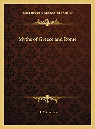 Myths of Greece and Rome: Guerber, H. A.