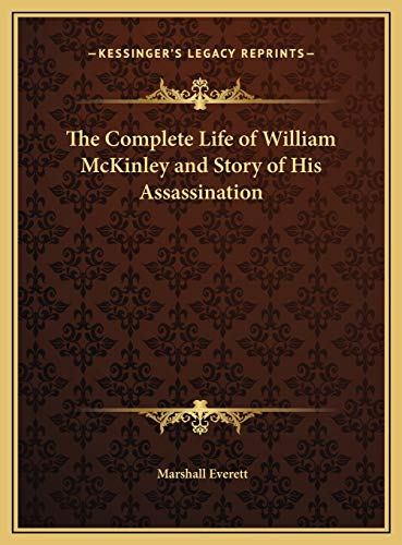 9781169789692: The Complete Life of William McKinley and Story of His Assassination