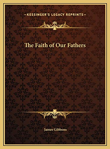 The Faith of Our Fathers: Gibbons, James