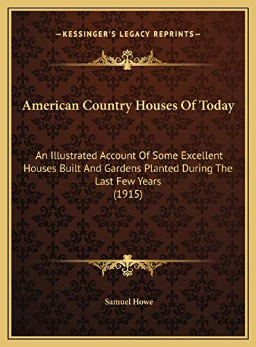 9781169790926: American Country Houses Of Today: An Illustrated Account Of Some Excellent Houses Built And Gardens Planted During The Last Few Years (1915)