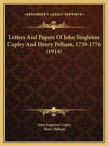 9781169791305: Letters And Papers Of John Singleton Copley And Henry Pelham, 1739-1776 (1914)