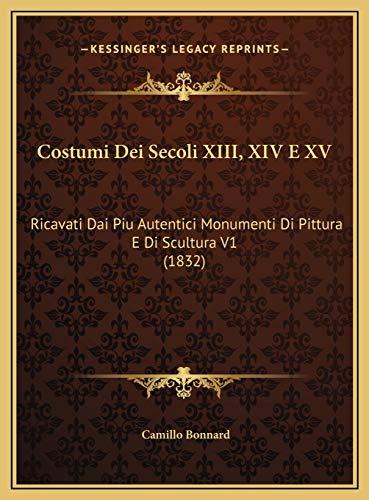 9781169792555: Costumi Dei Secoli XIII, XIV E XV: Ricavati Dai Piu Autentici Monumenti Di Pittura E Di Scultura V1 (1832) (Italian Edition)