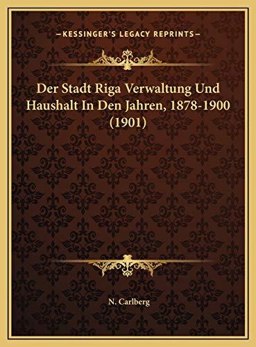 9781169792623: Der Stadt Riga Verwaltung Und Haushalt In Den Jahren, 1878-1900 (1901) (German Edition)