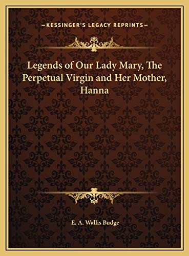 9781169792746: Legends of Our Lady Mary, The Perpetual Virgin and Her Mother, Hanna