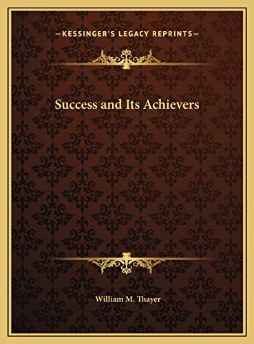 Success and Its Achievers (9781169793224) by William M. Thayer