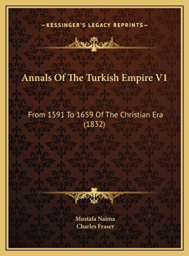 9781169799219: Annals Of The Turkish Empire V1: From 1591 To 1659 Of The Christian Era (1832)