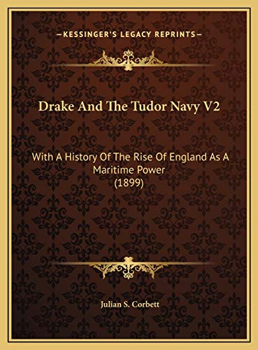 9781169800045: Drake And The Tudor Navy V2: With A History Of The Rise Of England As A Maritime Power (1899)