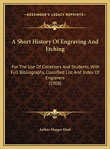 9781169800069: A Short History Of Engraving And Etching: For The Use Of Collectors And Students, With Full Bibliography, Classified List And Index Of Engravers (1908)