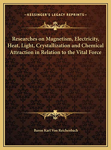 9781169803725: Researches on Magnetism, Electricity, Heat, Light, Crystallization and Chemical Attraction in Relation to the Vital Force