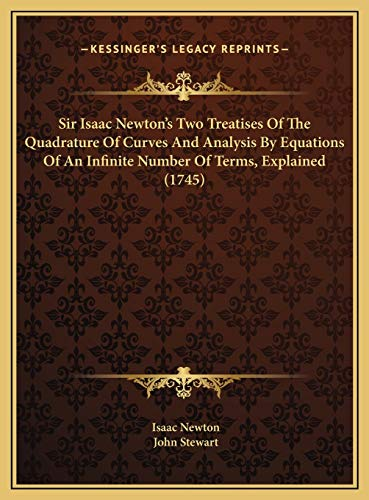 9781169803824: Sir Isaac Newton's Two Treatises Of The Quadrature Of Curves And Analysis By Equations Of An Infinite Number Of Terms, Explained (1745)
