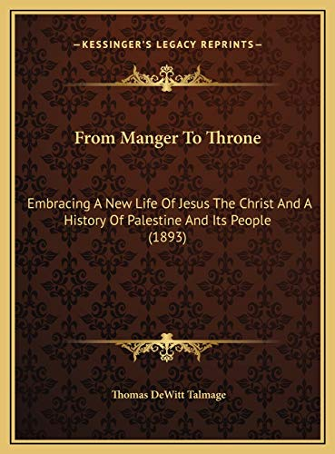 9781169806085: From Manger To Throne: Embracing A New Life Of Jesus The Christ And A History Of Palestine And Its People (1893)