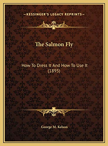 9781169806665: The Salmon Fly: How To Dress It And How To Use It (1895)