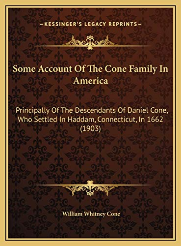 9781169808577: Some Account Of The Cone Family In America: Principally Of The Descendants Of Daniel Cone, Who Settled In Haddam, Connecticut, In 1662 (1903)