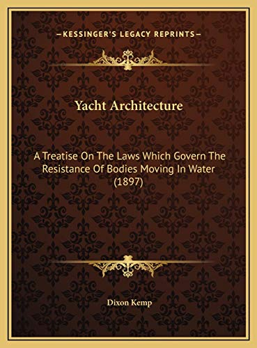 9781169810754: Yacht Architecture: A Treatise On The Laws Which Govern The Resistance Of Bodies Moving In Water (1897)