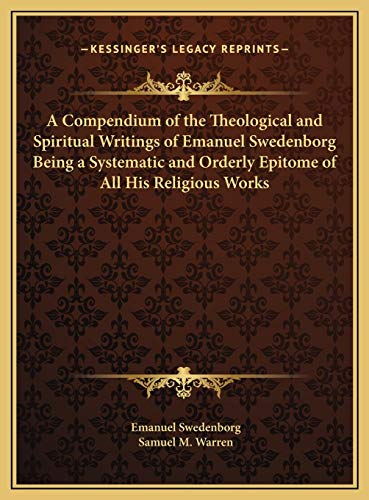9781169811409: A Compendium of the Theological and Spiritual Writings of Emanuel Swedenborg Being a Systematic and Orderly Epitome of All His Religious Works
