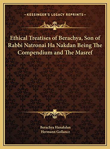 9781169812482: Ethical Treatises of Berachya, Son of Rabbi Natronai Ha Nakdan Being The Compendium and The Masref