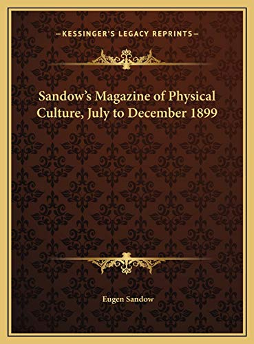 Sandow's Magazine of Physical Culture, July to December 1899 (1169812694) by Eugen Sandow