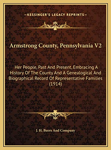 9781169812772: Armstrong County, Pennsylvania V2: Her People, Past And Present, Embracing A History Of The County And A Genealogical And Biographical Record Of Representative Families (1914)