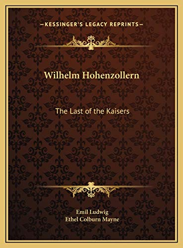 9781169813786: Wilhelm Hohenzollern: The Last of the Kaisers