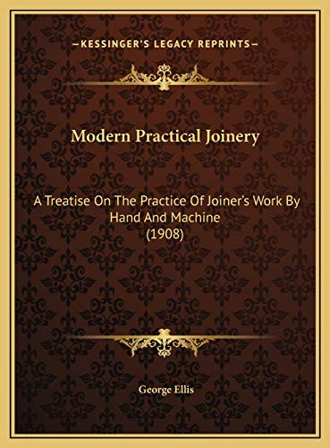 9781169814479: Modern Practical Joinery: A Treatise On The Practice Of Joiner's Work By Hand And Machine (1908)