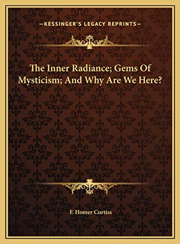9781169815643: The Inner Radiance; Gems Of Mysticism; And Why Are We Here?