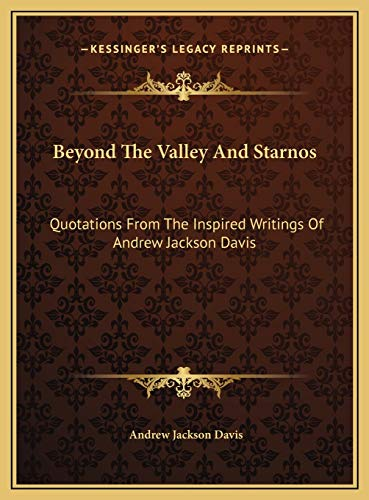 9781169815902: Beyond The Valley And Starnos: Quotations From The Inspired Writings Of Andrew Jackson Davis