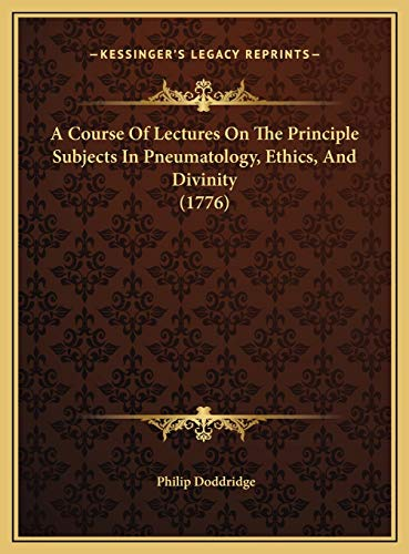 9781169816107: A Course Of Lectures On The Principle Subjects In Pneumatology, Ethics, And Divinity (1776)