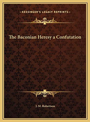 9781169816725: The Baconian Heresy a Confutation