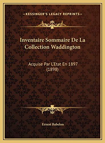 9781169817951: Inventaire Sommaire De La Collection Waddington: Acquise Par L'Etat En 1897 (1898) (French Edition)