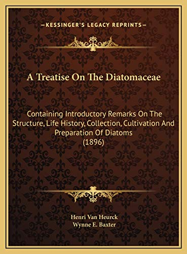 9781169818569: A Treatise On The Diatomaceae: Containing Introductory Remarks On The Structure, Life History, Collection, Cultivation And Preparation Of Diatoms (1896)