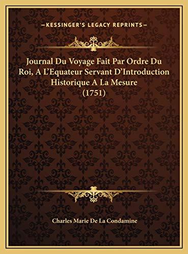 9781169818583: Journal Du Voyage Fait Par Ordre Du Roi, A L'Equateur Servant D'Introduction Historique A La Mesure (1751) (French Edition)