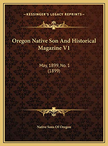 9781169818613: Oregon Native Son And Historical Magazine V1: May, 1899, No. 1 (1899)