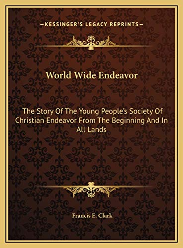 9781169818941: World Wide Endeavor: The Story Of The Young People's Society Of Christian Endeavor From The Beginning And In All Lands